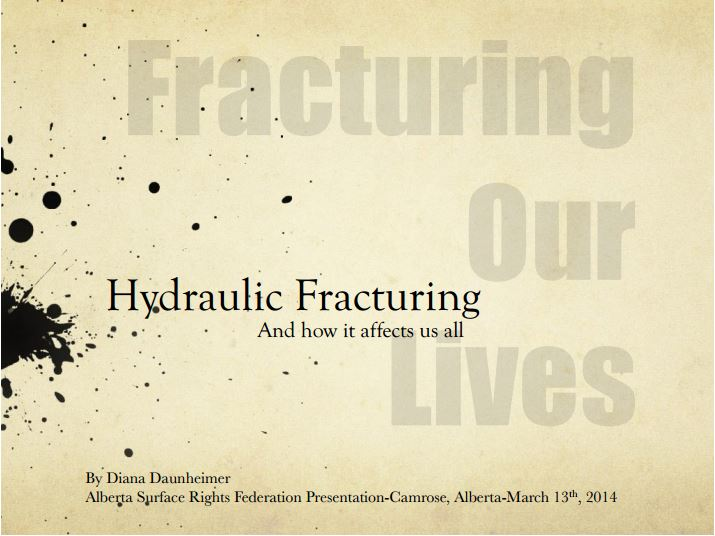 2014 03 13 Fracturing our lives and how it affects us all by Diana Daunheimer to Alberta Surface Rights Federation